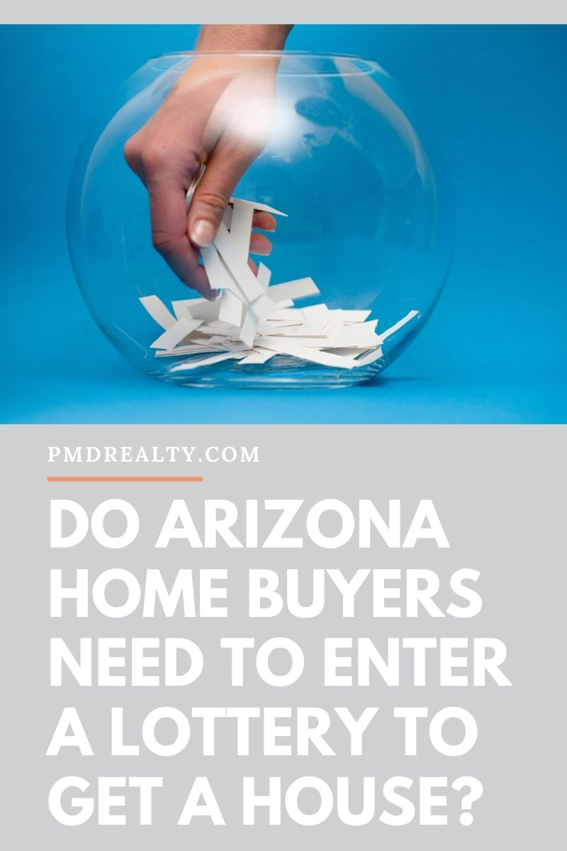 Do Arizona Home Buyers Need to Enter a Lottery to Get a House?