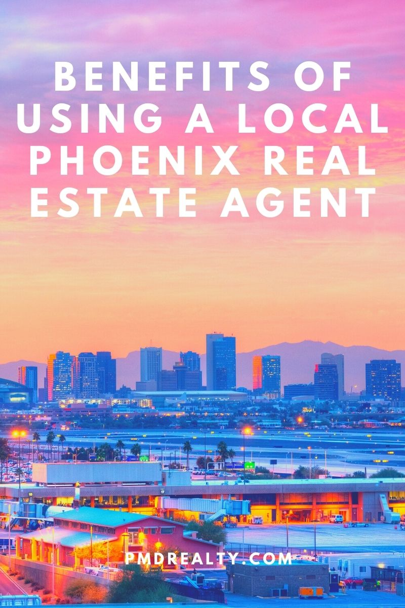 Benefits of Using a Local Phoenix Real Estate Agent