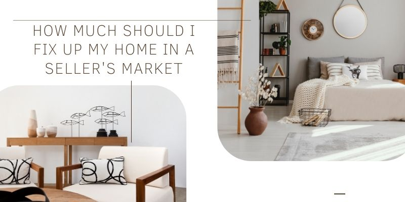 How Much Should I Fix Up My Home in a Seller's Market